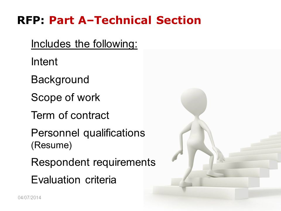 RFP: Part A–Technical Section Includes the following: Intent Background Scope of work Term of contract Personnel qualifications (Resume) Respondent requirements Evaluation criteria 04/07/2014