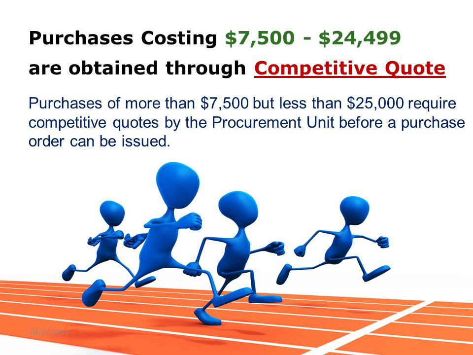 Purchases Costing $7,500 - $24,499 are obtained through Competitive Quote Purchases of more than $7,500 but less than $25,000 require competitive quotes by the Procurement Unit before a purchase order can be issued.