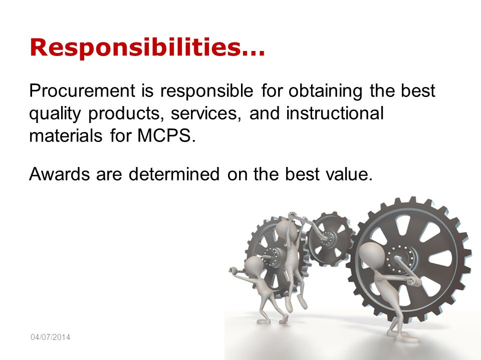 Responsibilities… Procurement is responsible for obtaining the best quality products, services, and instructional materials for MCPS.