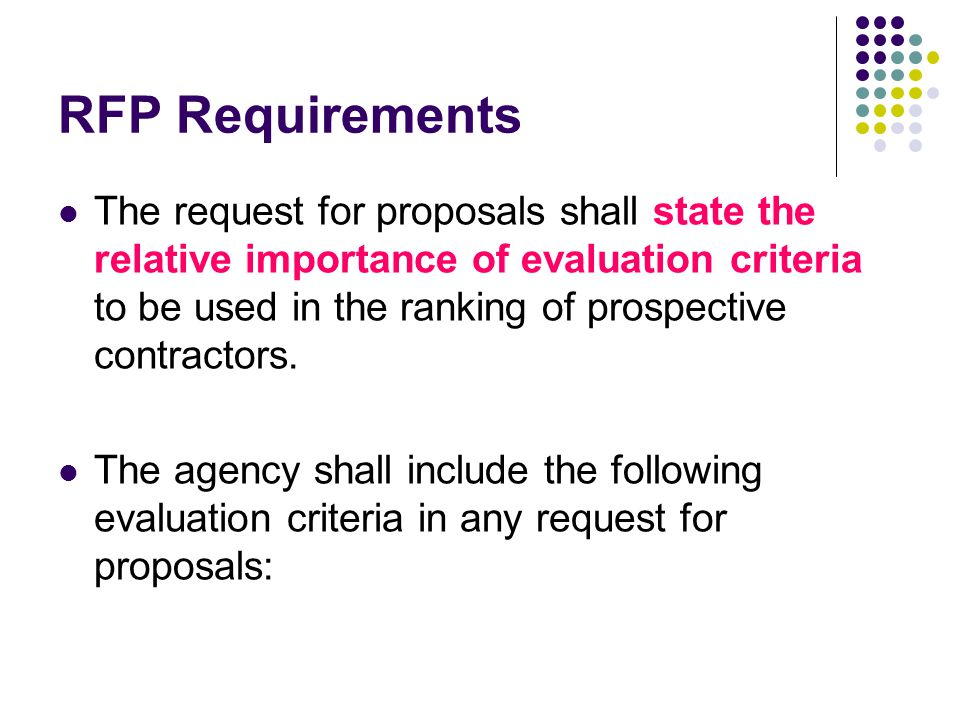 RFP Requirements The request for proposals shall state the relative importance of evaluation criteria to be used in the ranking of prospective contractors.