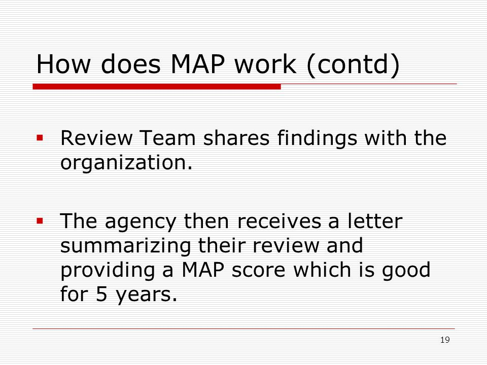 19 How does MAP work (contd)  Review Team shares findings with the organization.