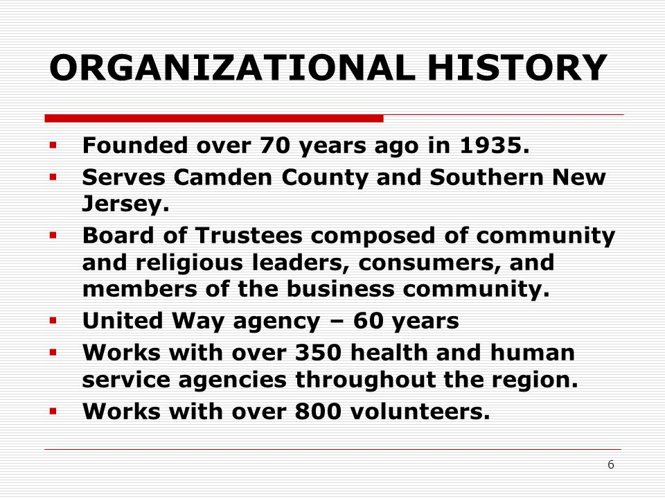6 ORGANIZATIONAL HISTORY  Founded over 70 years ago in 1935.