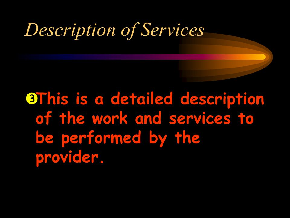 Description of Services ŽThis is a detailed description of the work and services to be performed by the provider.
