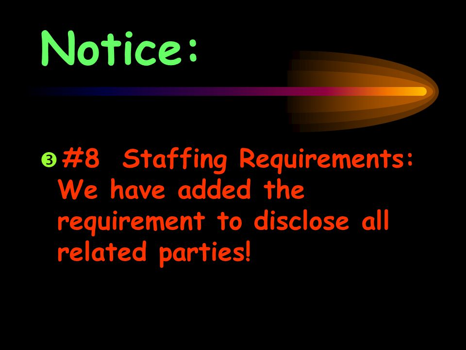 Notice:  #8 Staffing Requirements: We have added the requirement to disclose all related parties!