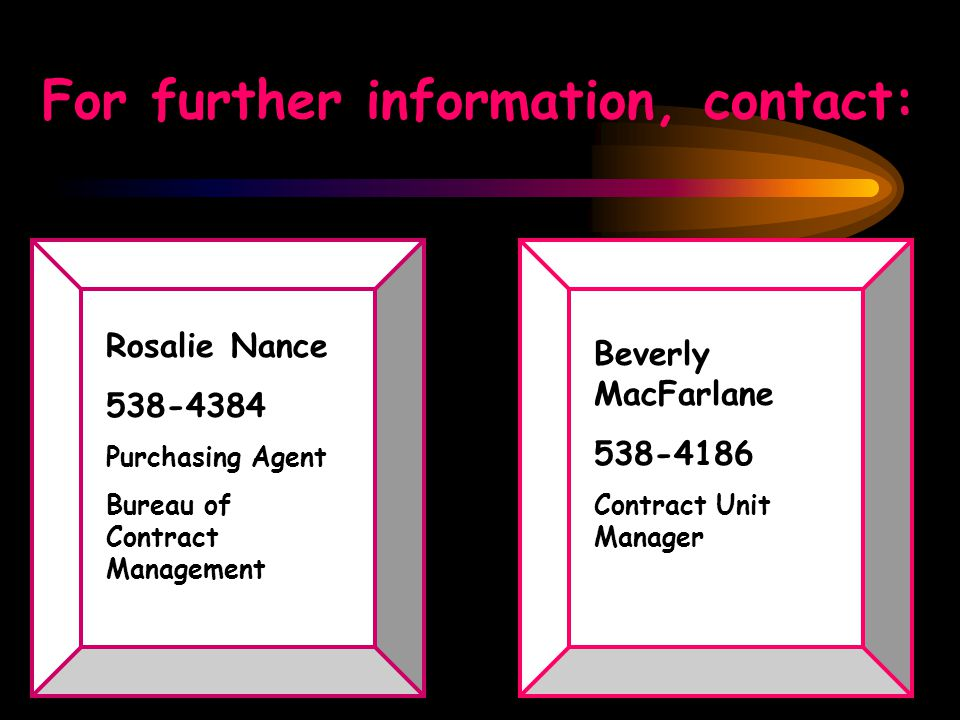 For further information, contact: Rosalie Nance Purchasing Agent Bureau of Contract Management Beverly MacFarlane Contract Unit Manager