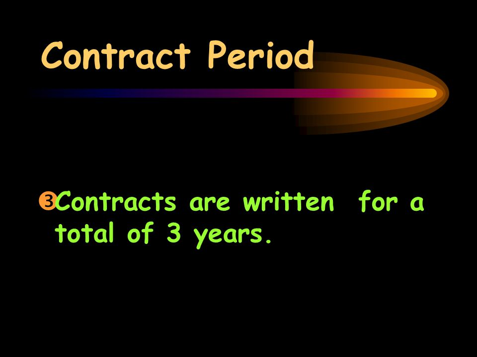 Contract Period ŽContracts are written for a total of 3 years.