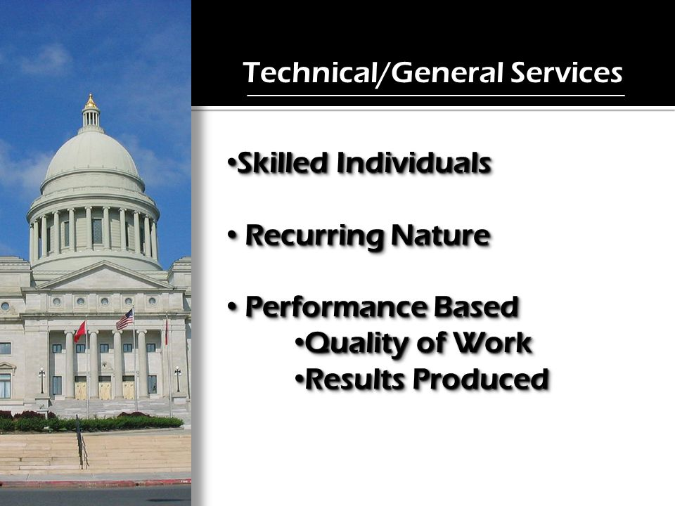 Technical/General Services Skilled Individuals Skilled Individuals Recurring Nature Recurring Nature Performance Based Performance Based Quality of Work Quality of Work Results Produced Results Produced Skilled Individuals Skilled Individuals Recurring Nature Recurring Nature Performance Based Performance Based Quality of Work Quality of Work Results Produced Results Produced