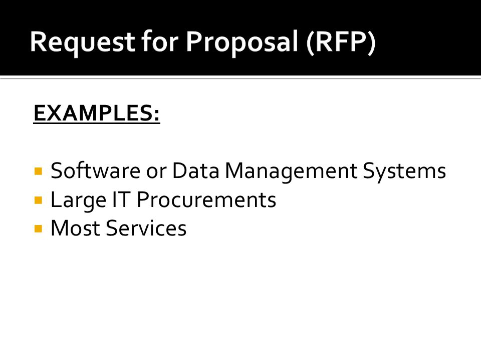 EXAMPLES:  Software or Data Management Systems  Large IT Procurements  Most Services