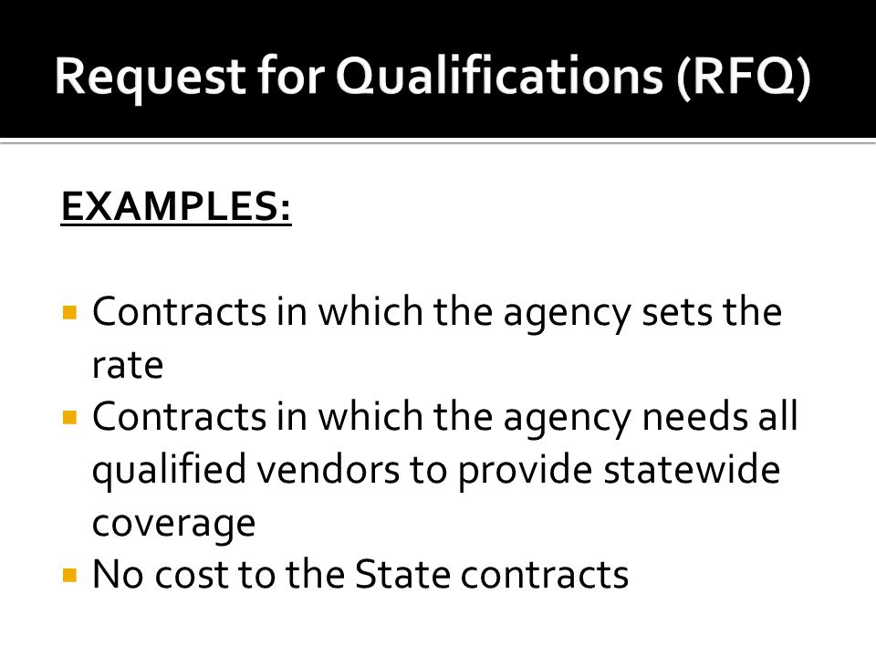 EXAMPLES:  Contracts in which the agency sets the rate  Contracts in which the agency needs all qualified vendors to provide statewide coverage  No cost to the State contracts