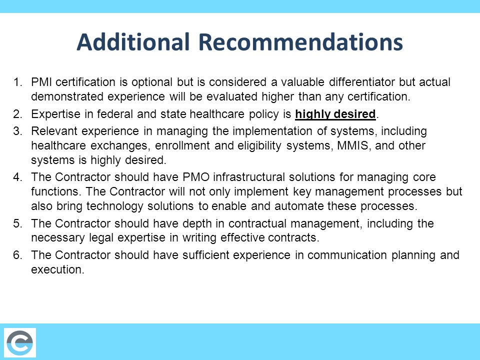 Additional Recommendations 1.PMI certification is optional but is considered a valuable differentiator but actual demonstrated experience will be evaluated higher than any certification.