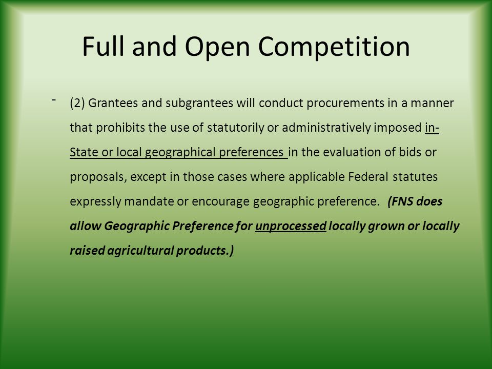 Full and Open Competition ⁻(2) Grantees and subgrantees will conduct procurements in a manner that prohibits the use of statutorily or administratively imposed in- State or local geographical preferences in the evaluation of bids or proposals, except in those cases where applicable Federal statutes expressly mandate or encourage geographic preference.