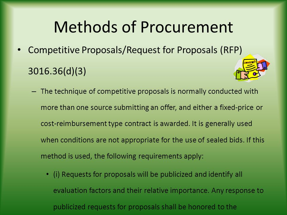 Methods of Procurement Competitive Proposals/Request for Proposals (RFP) (d)(3) – The technique of competitive proposals is normally conducted with more than one source submitting an offer, and either a fixed-price or cost-reimbursement type contract is awarded.