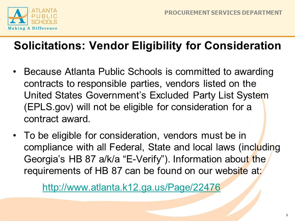 PROCUREMENT SERVICES DEPARTMENT Solicitations: Vendor Eligibility for Consideration Because Atlanta Public Schools is committed to awarding contracts to responsible parties, vendors listed on the United States Government's Excluded Party List System (EPLS.gov) will not be eligible for consideration for a contract award.