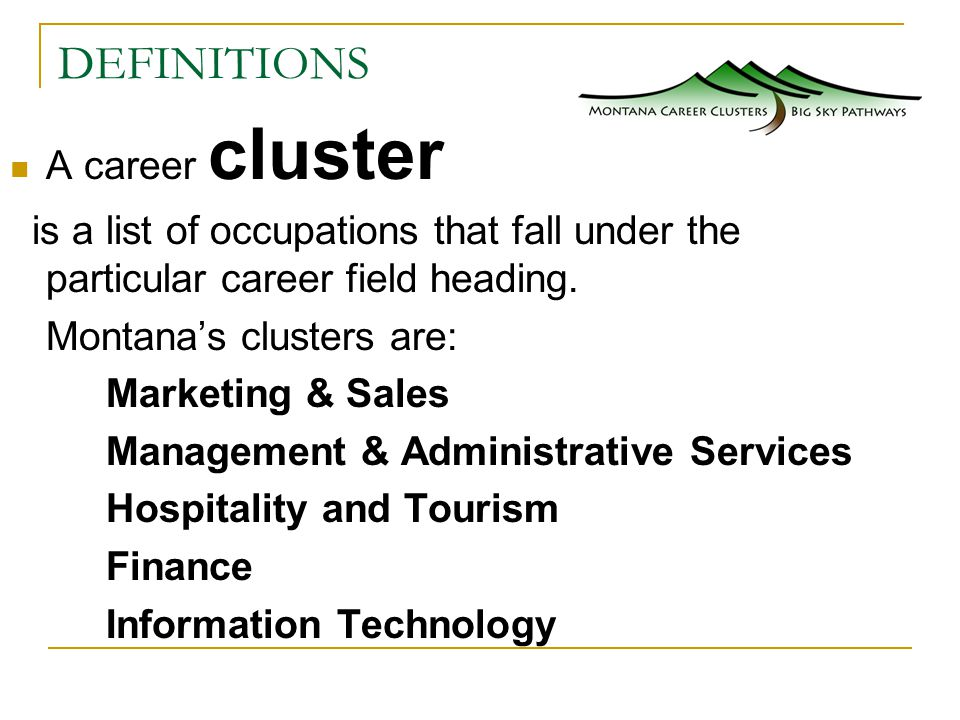 DEFINITIONS A career cluster is a list of occupations that fall under the particular career field heading.