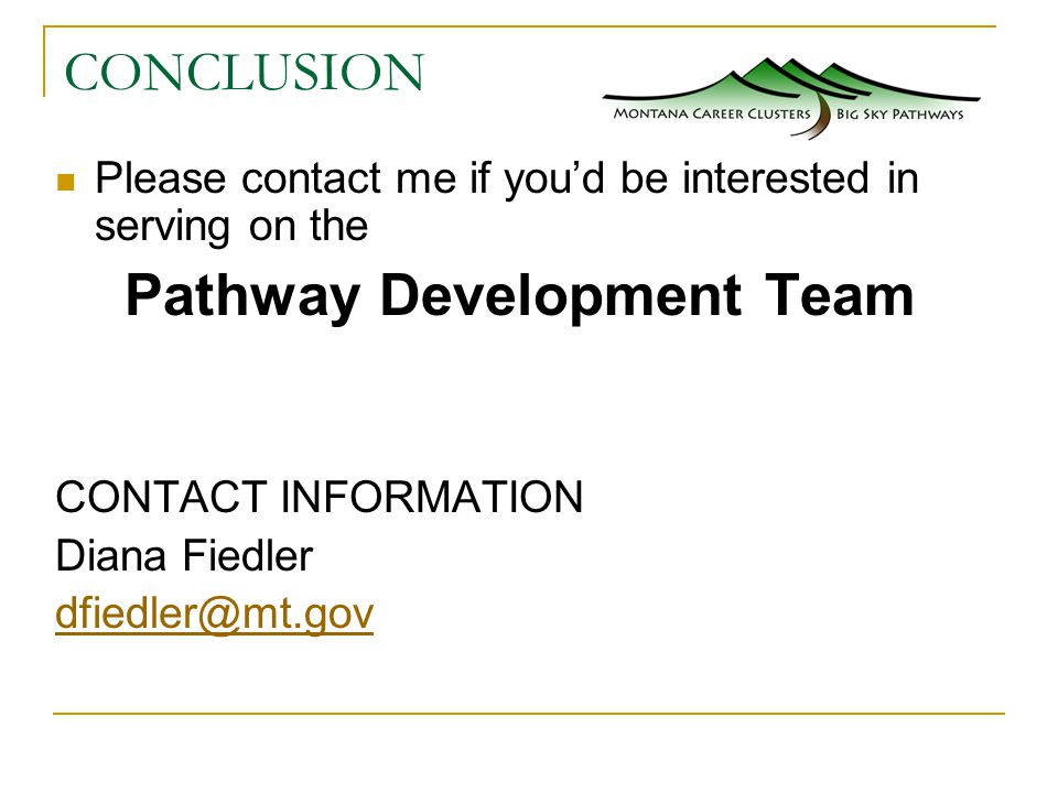 CONCLUSION Please contact me if you'd be interested in serving on the Pathway Development Team CONTACT INFORMATION Diana Fiedler