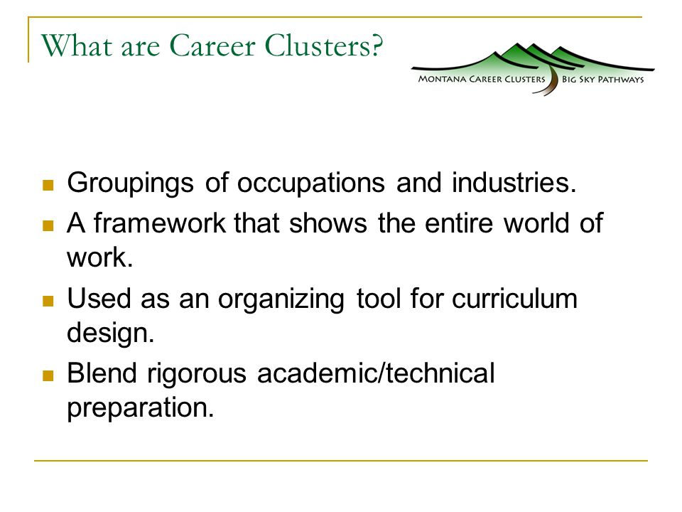 What are Career Clusters. Groupings of occupations and industries.