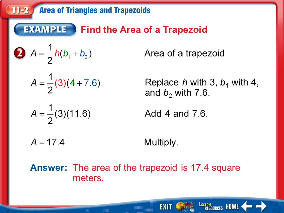 Example 2 Find the Area of a Trapezoid Replace h with 3, b 1 with 4, and b 2 with 7.6.