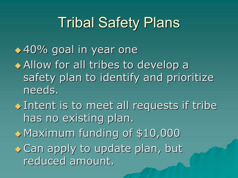 Tribal Safety Plans  40% goal in year one  Allow for all tribes to develop a safety plan to identify and prioritize needs.