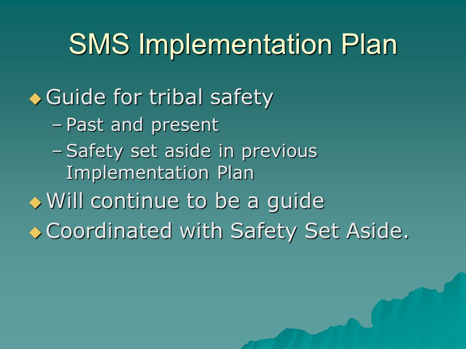 SMS Implementation Plan  Guide for tribal safety –Past and present –Safety set aside in previous Implementation Plan  Will continue to be a guide  Coordinated with Safety Set Aside.