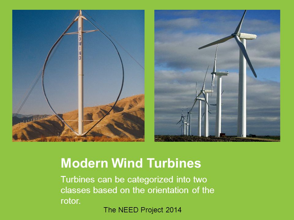Modern Wind Turbines Turbines can be categorized into two classes based on the orientation of the rotor.