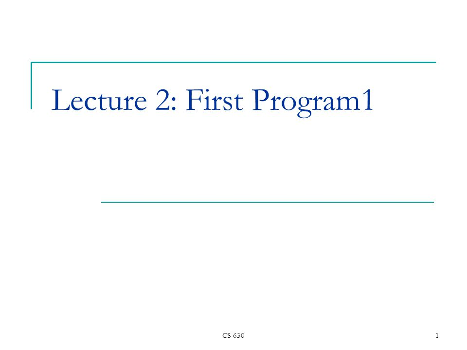 CS 6301 Lecture 2: First Program1