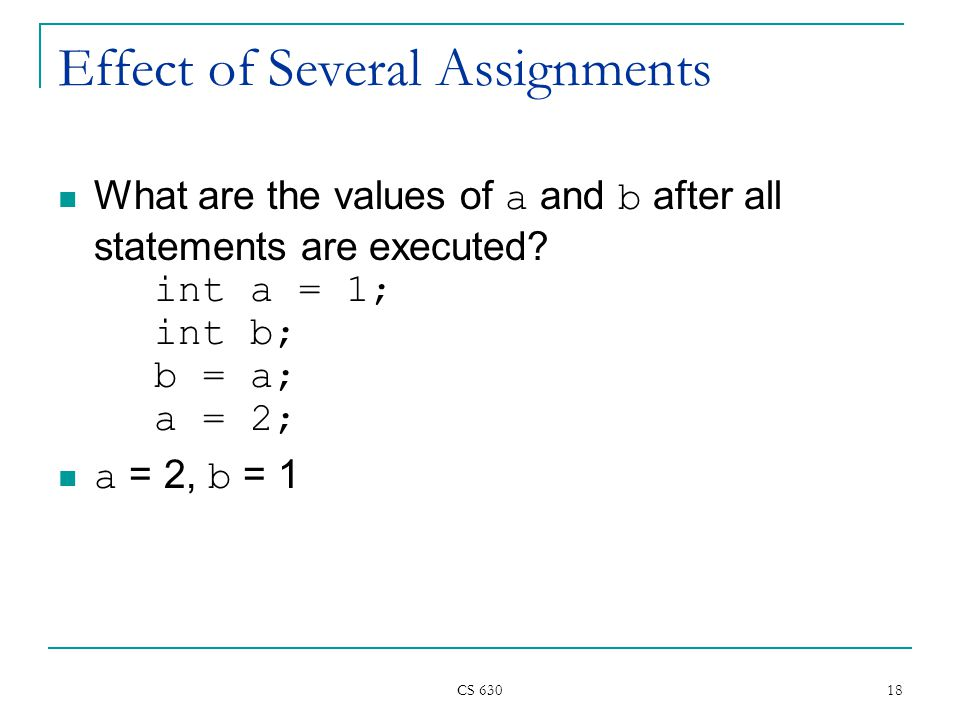 CS Effect of Several Assignments What are the values of a and b after all statements are executed.