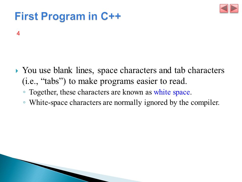  You use blank lines, space characters and tab characters (i.e., tabs ) to make programs easier to read.