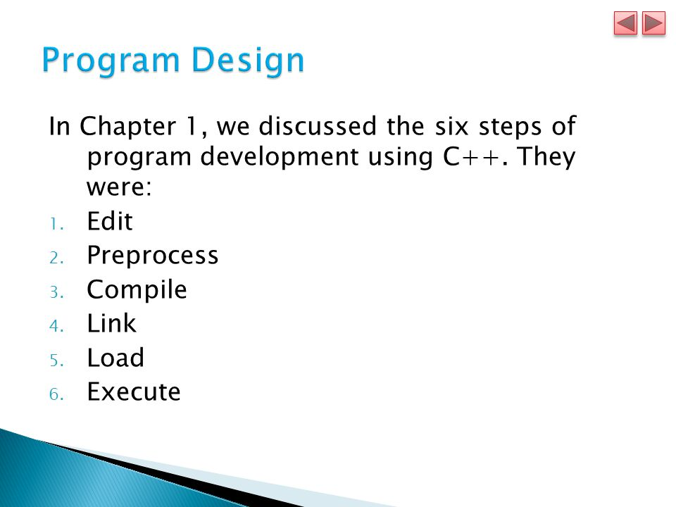 In Chapter 1, we discussed the six steps of program development using C++.