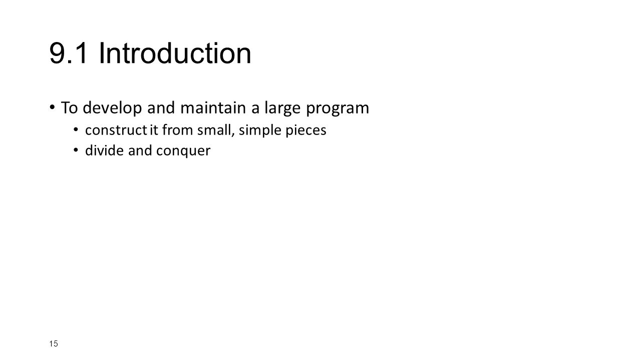 Introduction To develop and maintain a large program construct it from small, simple pieces divide and conquer
