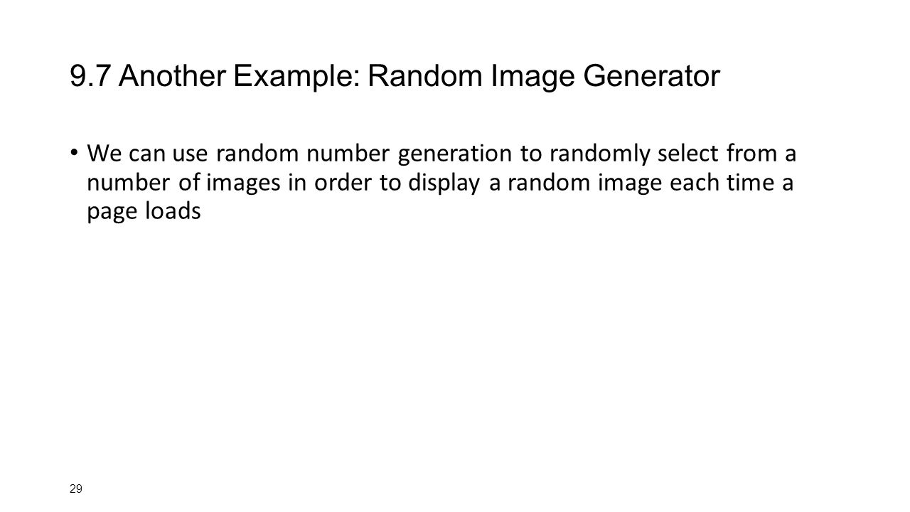 Another Example: Random Image Generator We can use random number generation to randomly select from a number of images in order to display a random image each time a page loads