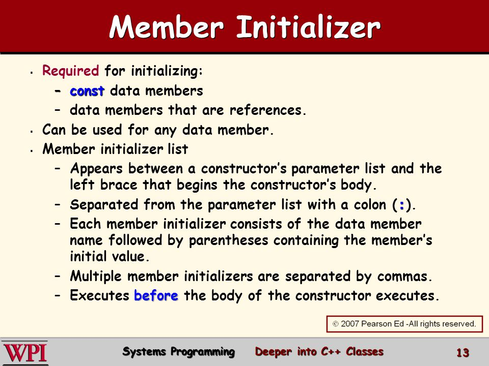   Required for initializing: –const –const data members – –data members that are references.