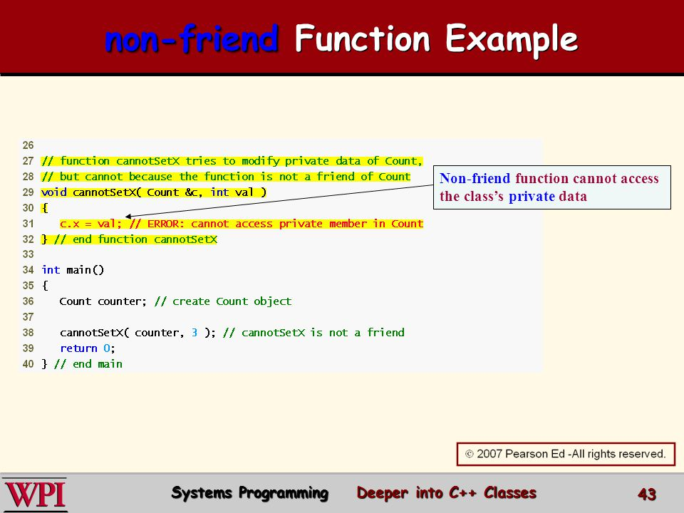 Non-friend function cannot access the class's private data non-friend non-friend Function Example Systems Programming Deeper into C++ Classes 43