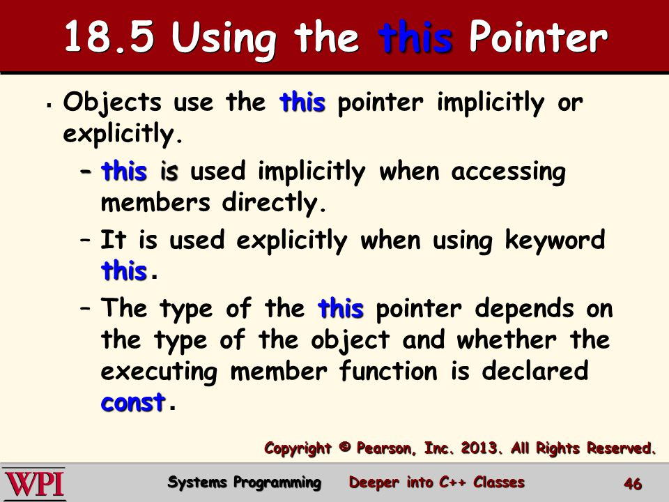  this  Objects use the this pointer implicitly or explicitly.