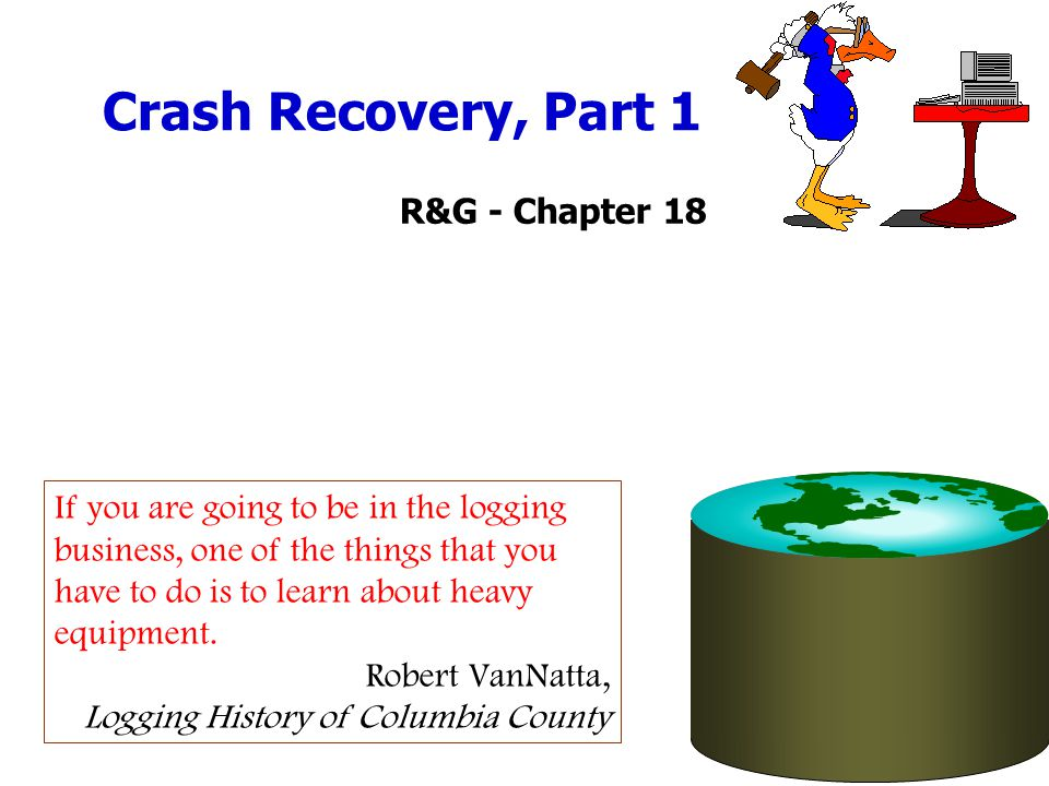 Crash Recovery, Part 1 If you are going to be in the logging business, one of the things that you have to do is to learn about heavy equipment.