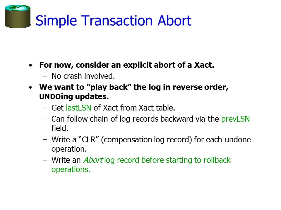 Simple Transaction Abort For now, consider an explicit abort of a Xact.