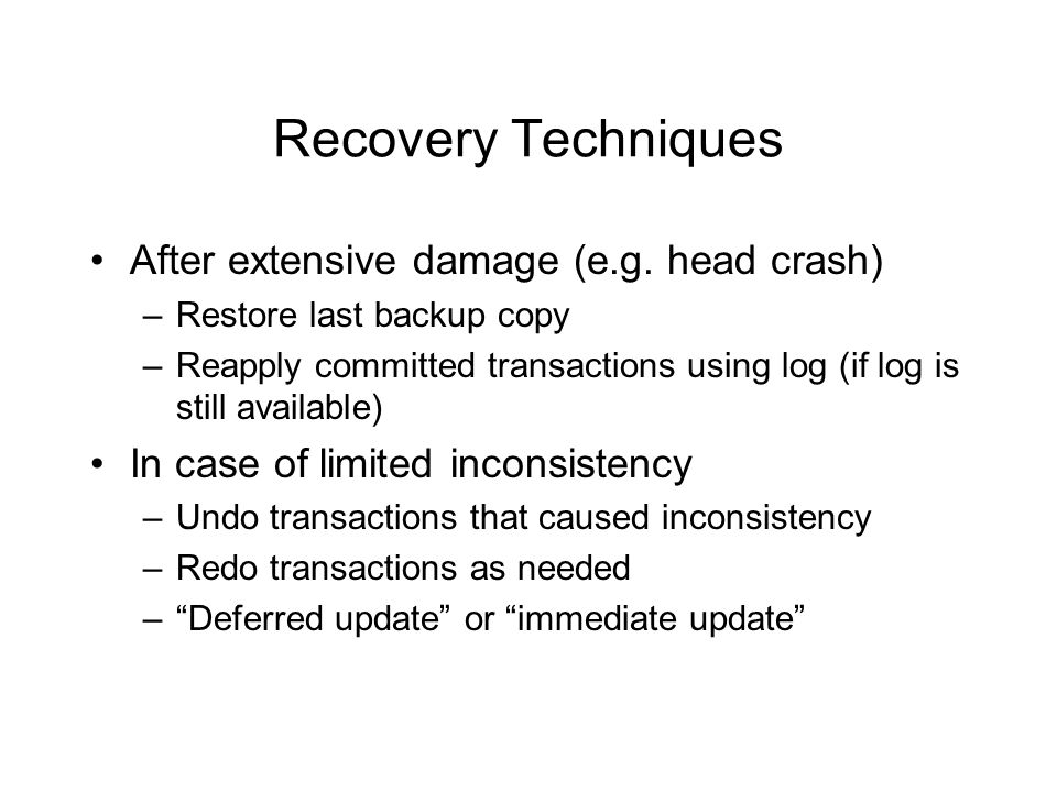 Recovery Techniques After extensive damage (e.g.