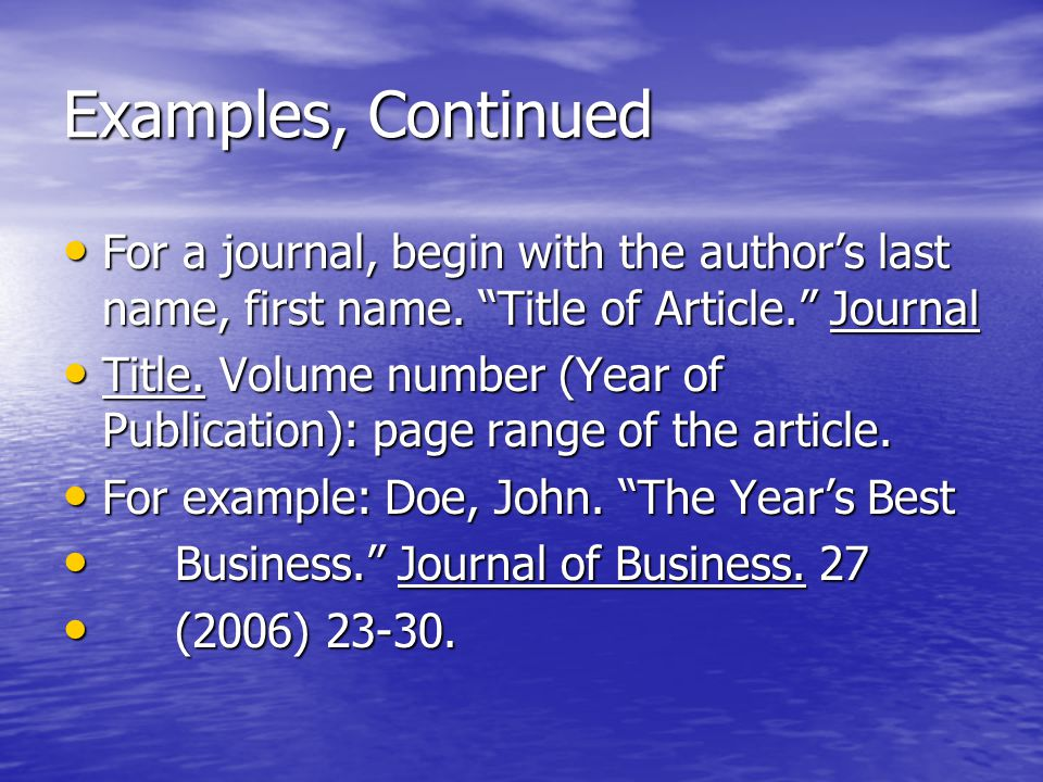 Examples, Continued For a journal, begin with the author's last name, first name.