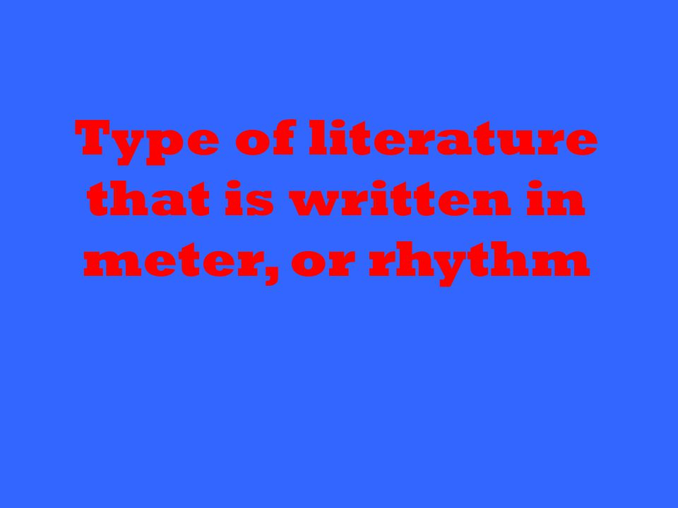 Type of literature that is written in meter, or rhythm