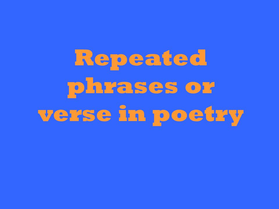 Repeated phrases or verse in poetry