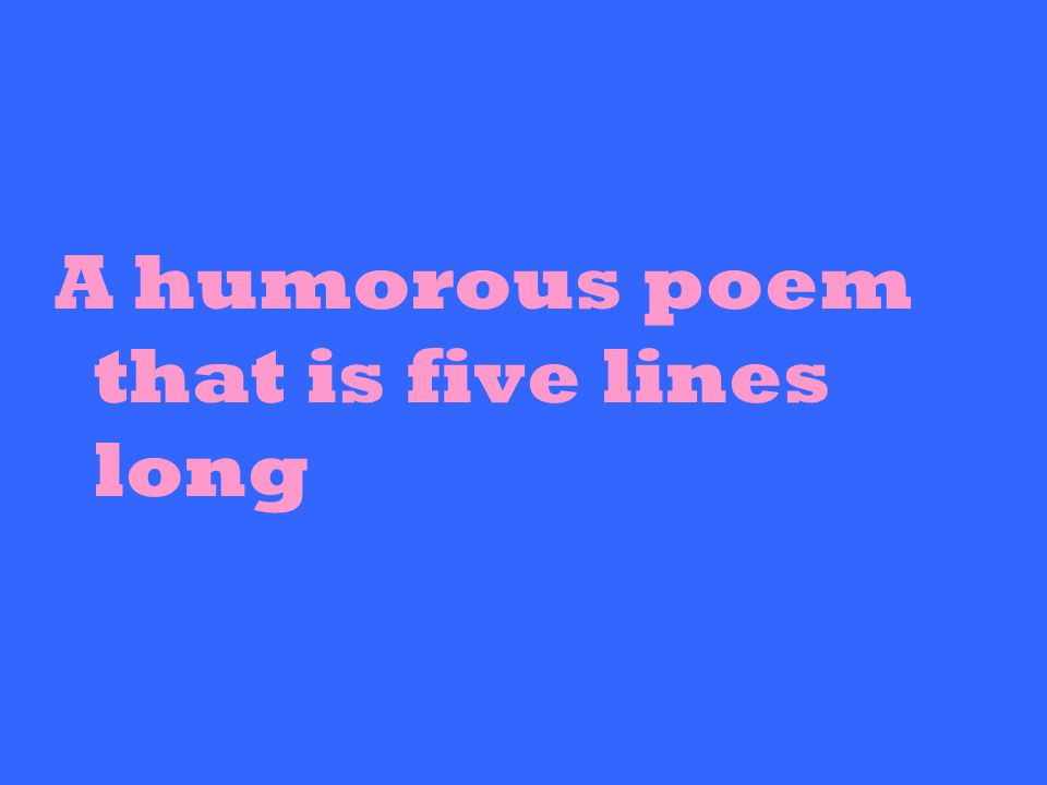 A humorous poem that is five lines long