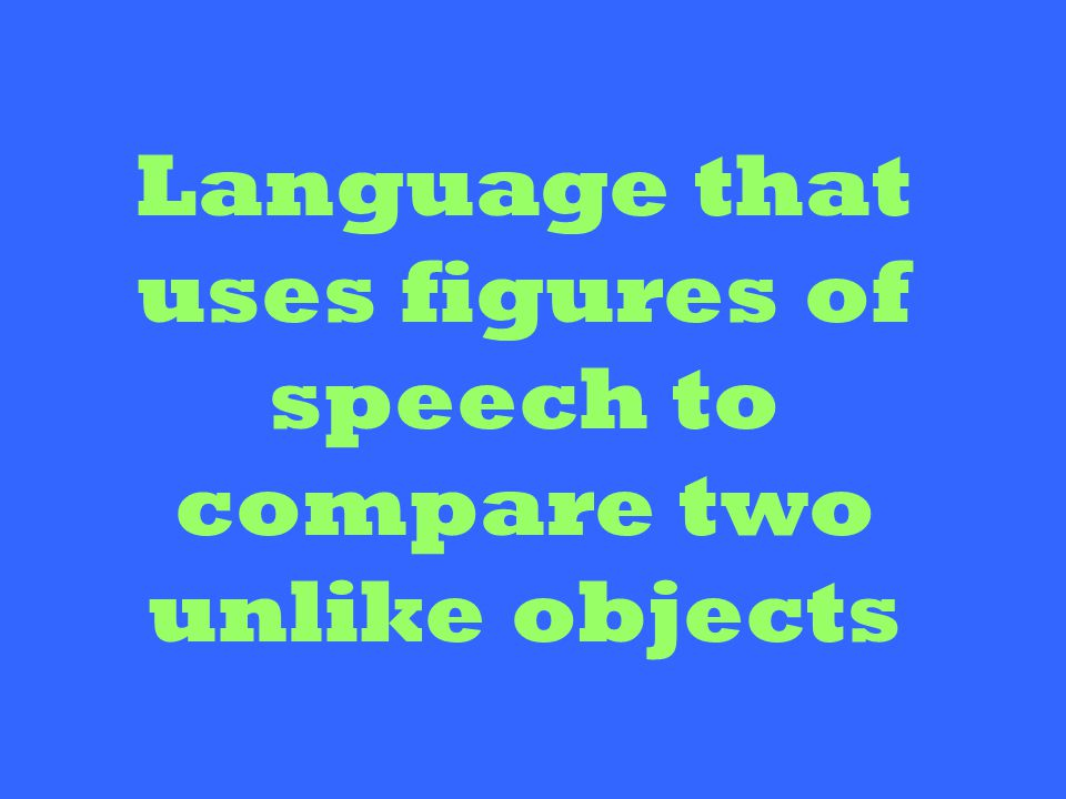 Language that uses figures of speech to compare two unlike objects