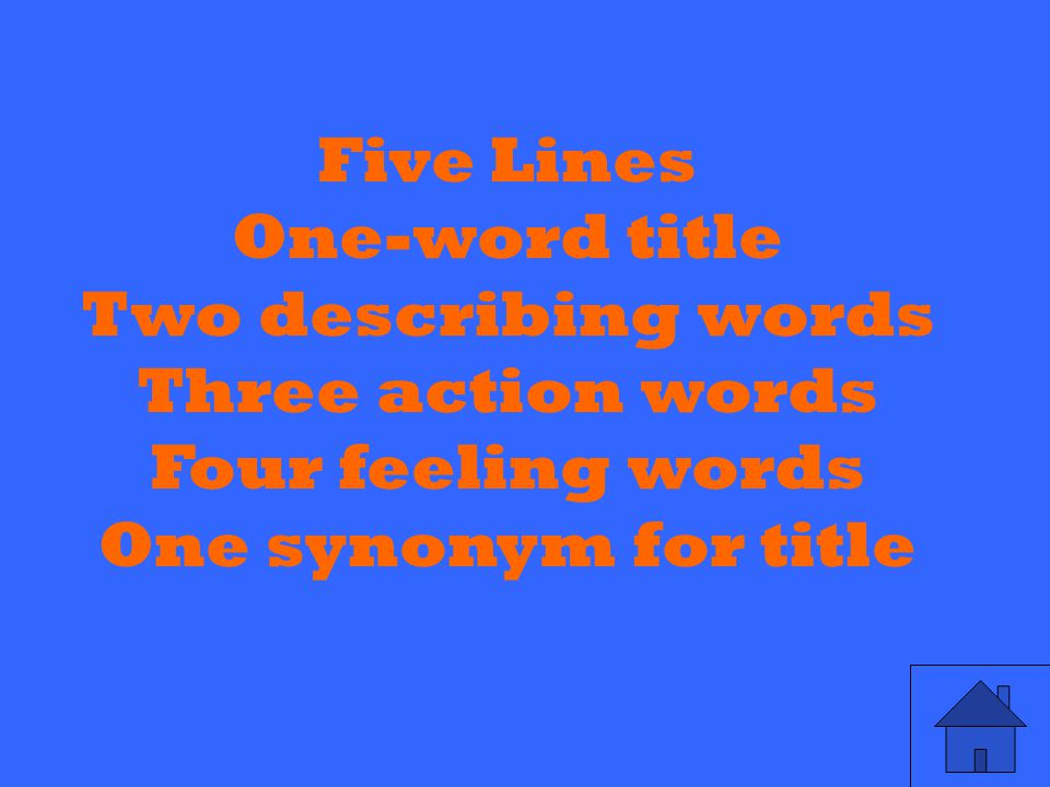 Five Lines One-word title Two describing words Three action words Four feeling words One synonym for title