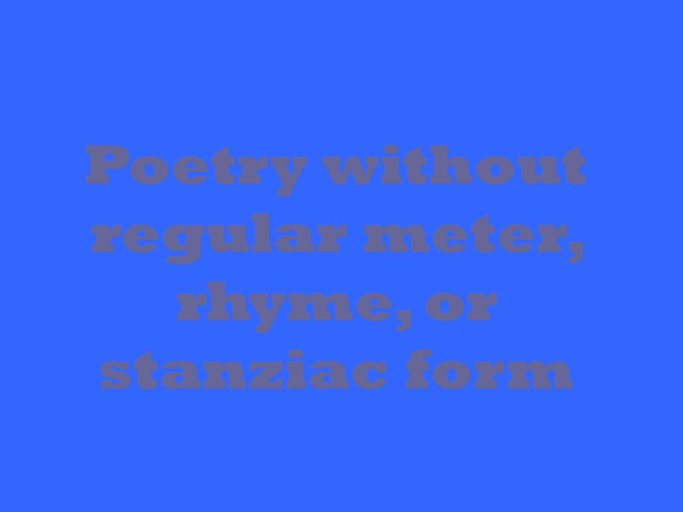 Poetry without regular meter, rhyme, or stanziac form