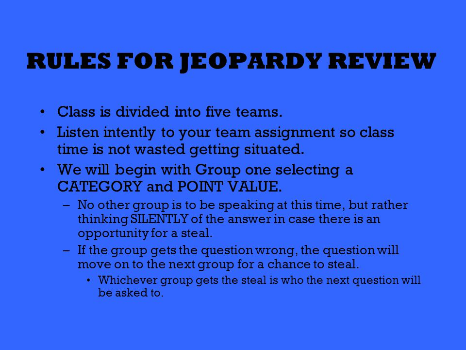RULES FOR JEOPARDY REVIEW Class is divided into five teams.