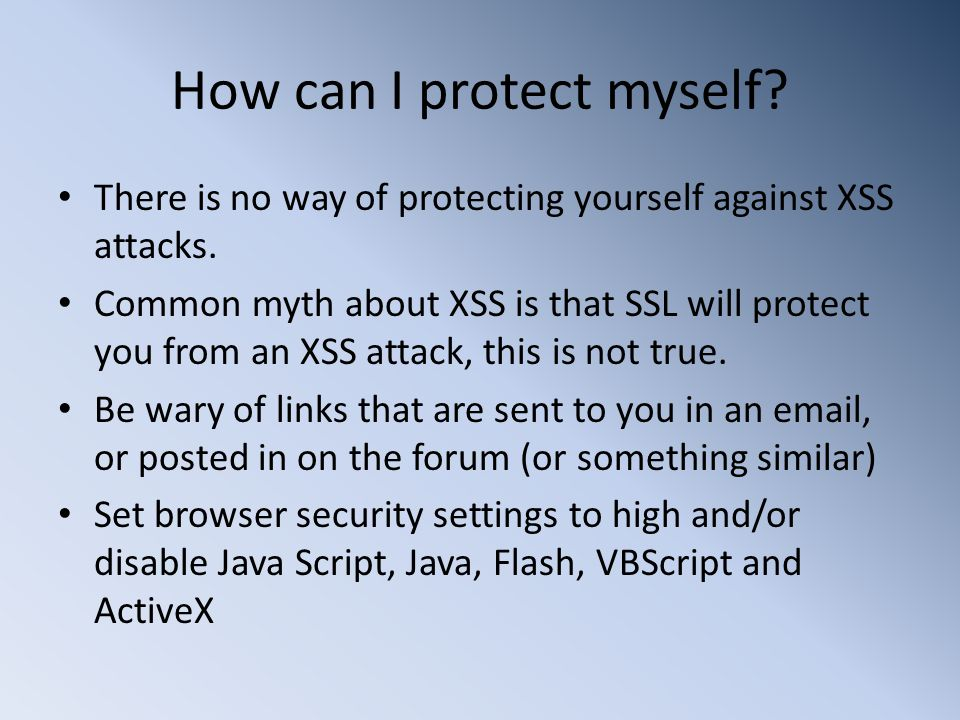 How can I protect myself. There is no way of protecting yourself against XSS attacks.