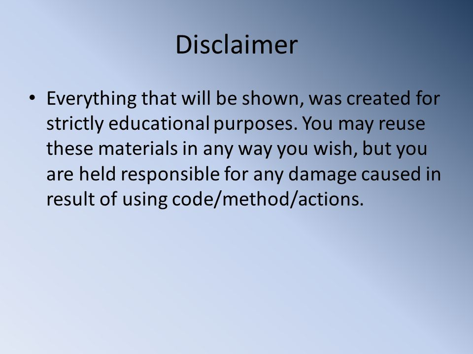 Disclaimer Everything that will be shown, was created for strictly educational purposes.