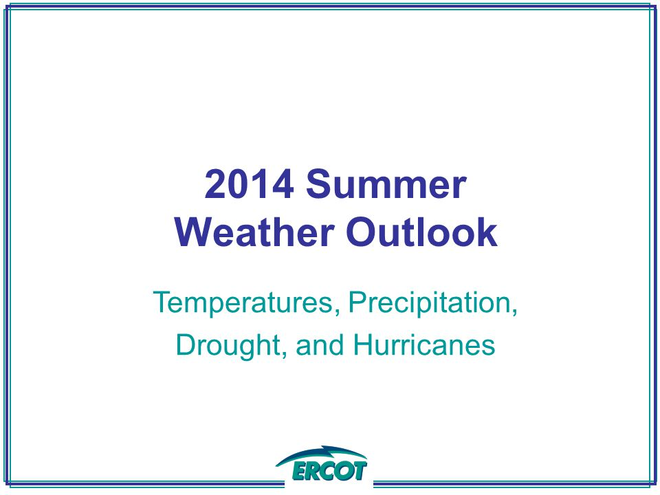 2014 Summer Weather Outlook Temperatures, Precipitation, Drought, and Hurricanes