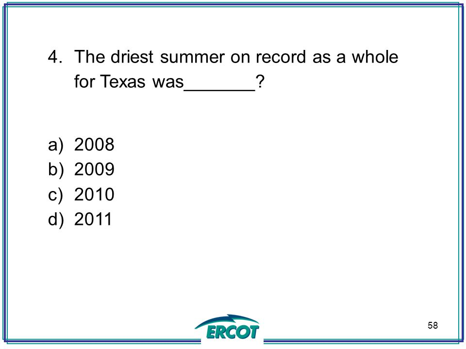58 4.The driest summer on record as a whole for Texas was_______ a)2008 b)2009 c)2010 d)2011