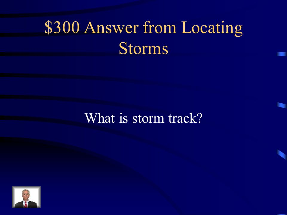 $300 Question from Locating Storms The path generally followed by a tropical disturbance