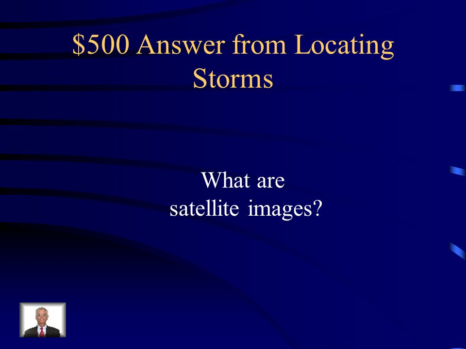 $500 Question from Locating Storms If you were a Meteorologist, you would use these to forecast the movement and development of a tropical system